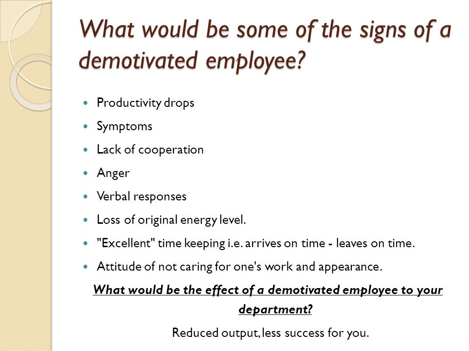 What would be some of the signs of a demotivated employee.