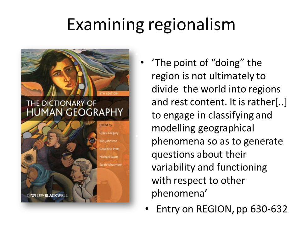 'The point of doing the region is not ultimately to divide the world into regions and rest content.