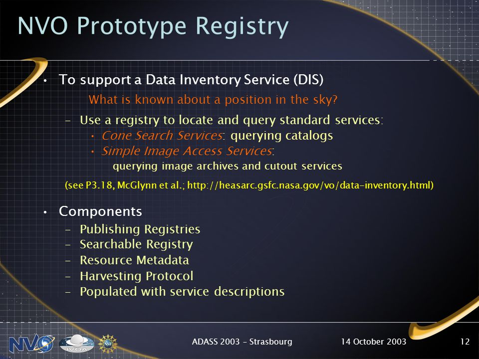14 October 2003ADASS 2003 – Strasbourg12 NVO Prototype Registry To support a Data Inventory Service (DIS) What is known about a position in the sky.