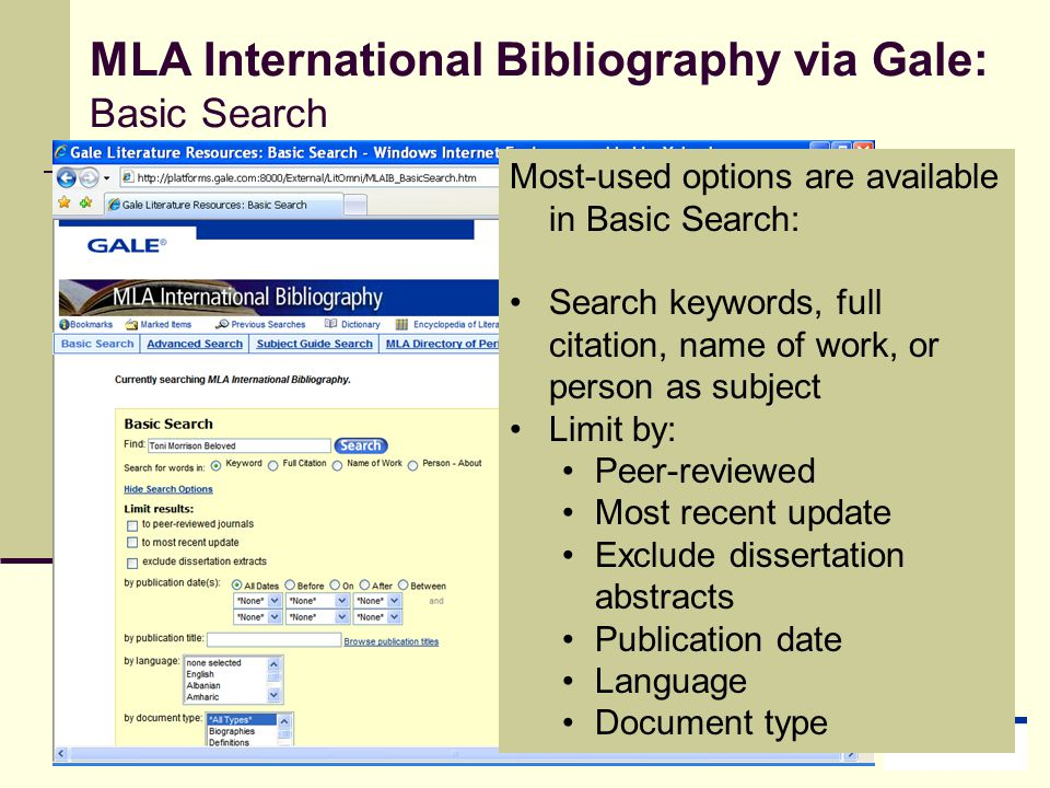MLA International Bibliography via Gale: Basic Search Most-used options are available in Basic Search: Search keywords, full citation, name of work, or person as subject Limit by: Peer-reviewed Most recent update Exclude dissertation abstracts Publication date Language Document type