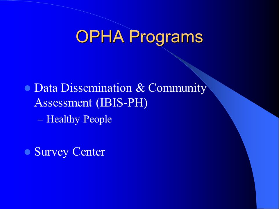 OPHA Programs Data Dissemination & Community Assessment (IBIS-PH) – Healthy People Survey Center