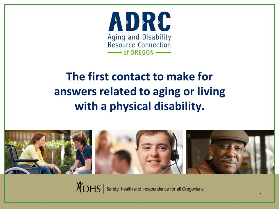The first contact to make for answers related to aging or living with a physical disability. 1