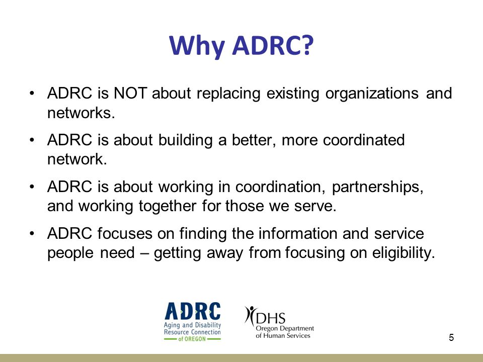5 Why ADRC. ADRC is NOT about replacing existing organizations and networks.