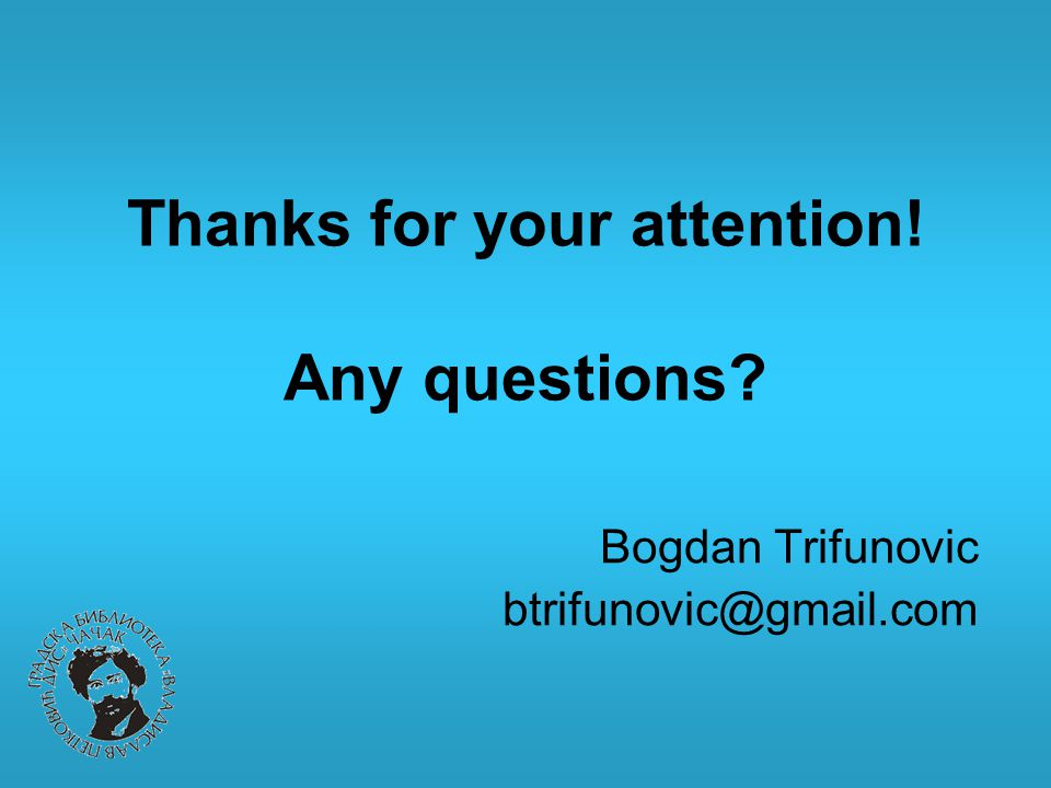 Thanks for your attention! Any questions Bogdan Trifunovic
