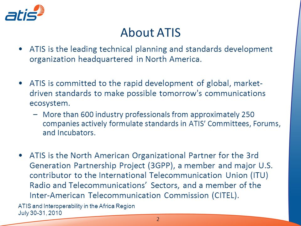 ATIS and Interoperability in the Africa Region July 30-31, About ATIS ATIS is the leading technical planning and standards development organization headquartered in North America.