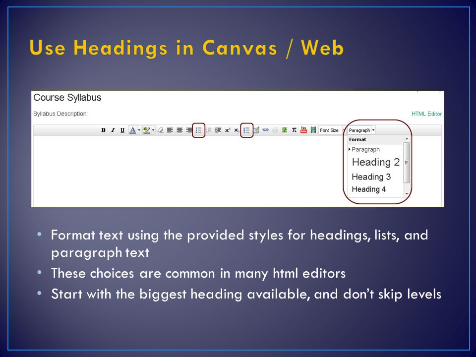 Format text using the provided styles for headings, lists, and paragraph text These choices are common in many html editors Start with the biggest heading available, and don't skip levels
