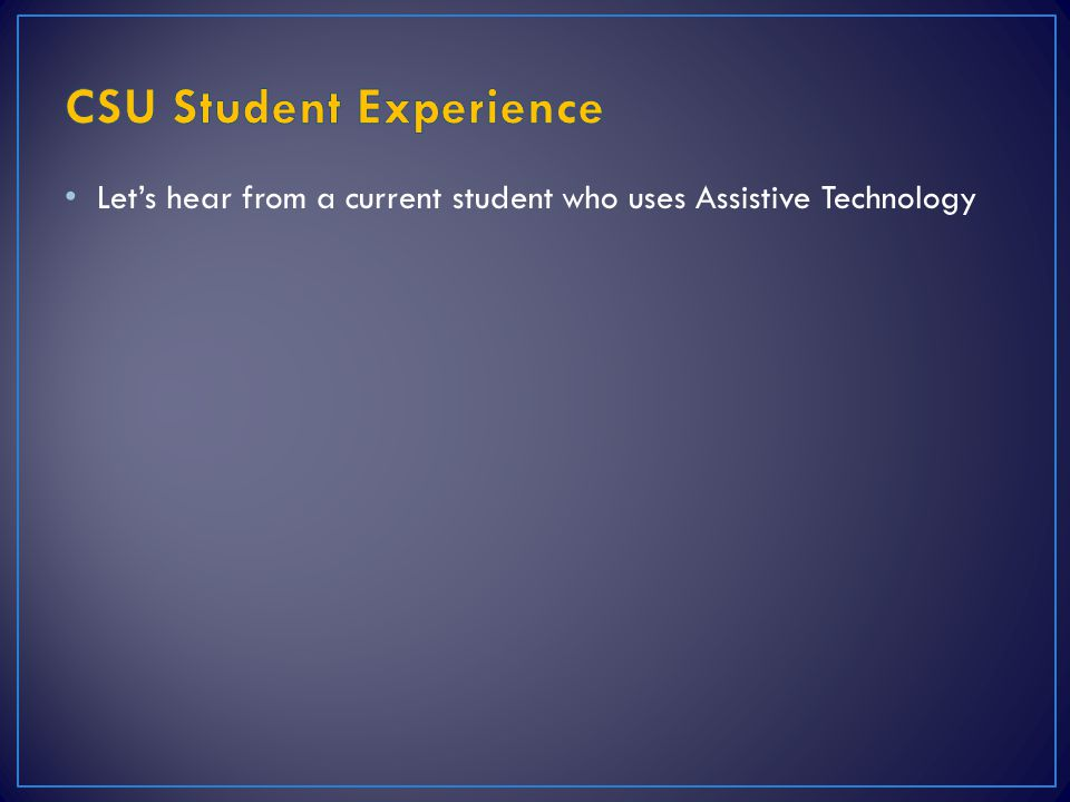 Let's hear from a current student who uses Assistive Technology