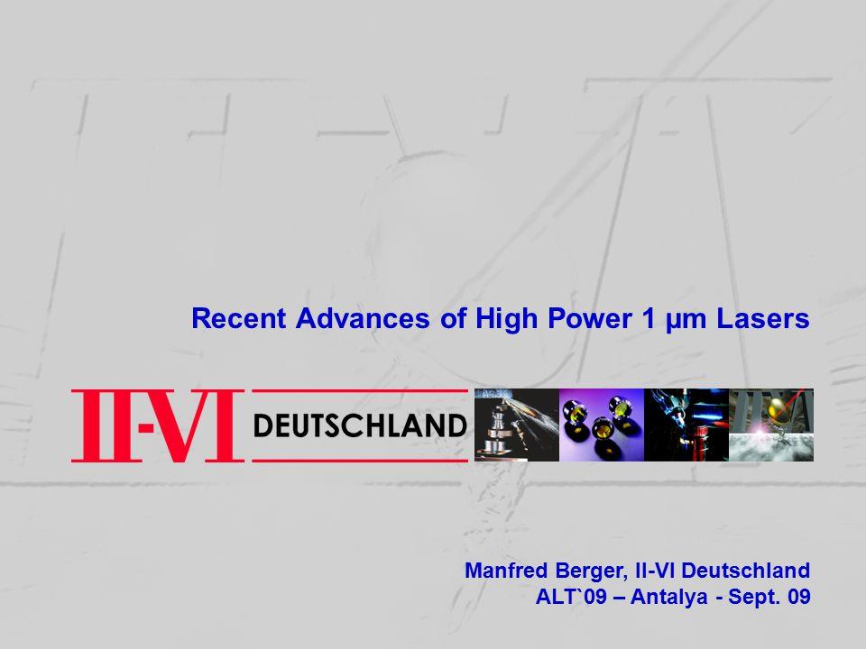 Recent Advances of High Power 1 µm Lasers Manfred Berger, II-VI Deutschland ALT`09 – Antalya - Sept.