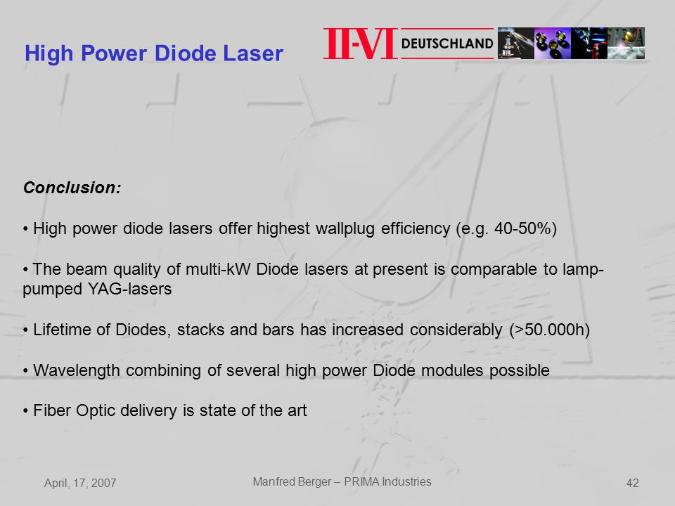 April, 17, 2007 Manfred Berger – PRIMA Industries 42 High Power Diode Laser Conclusion: High power diode lasers offer highest wallplug efficiency (e.g.