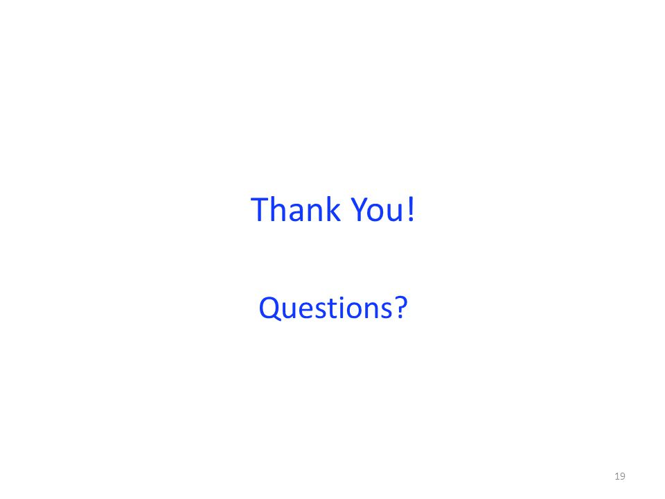 Thank You! Questions 19