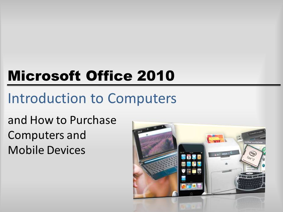 Microsoft Office 2010 Introduction to Computers and How to Purchase Computers and Mobile Devices