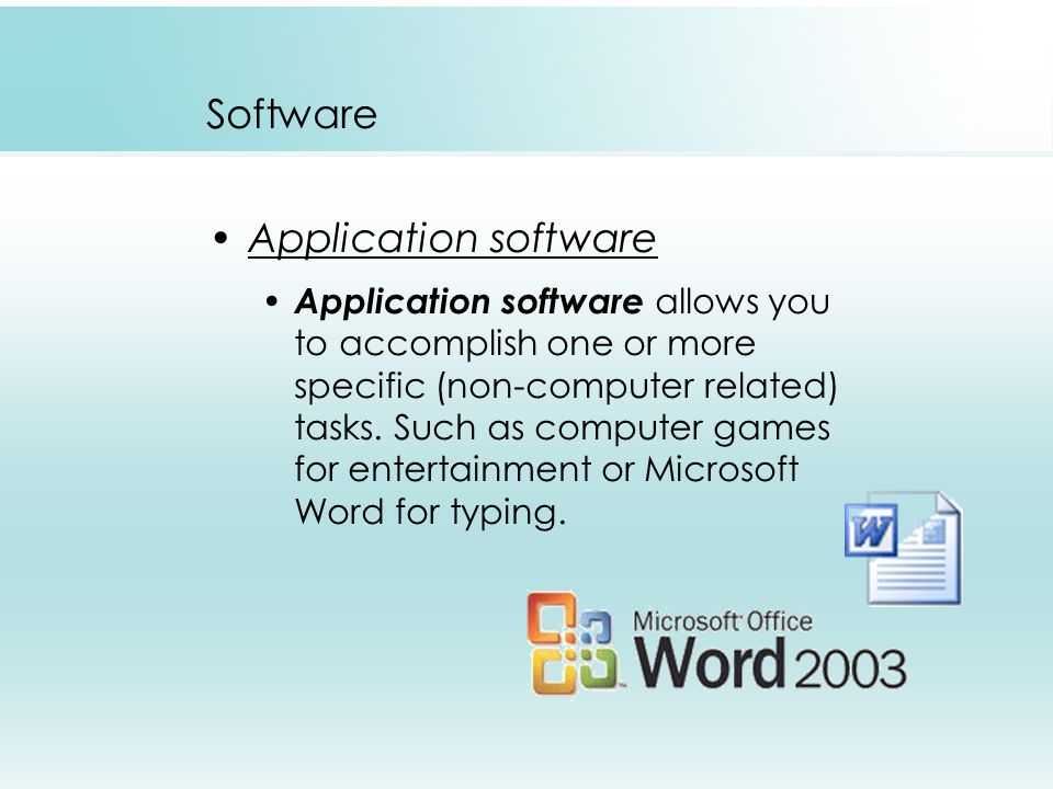 Software Application software Application software allows you to accomplish one or more specific (non-computer related) tasks.