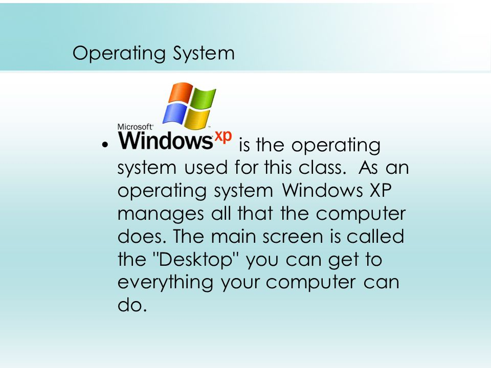 Operating System is the operating system used for this class.
