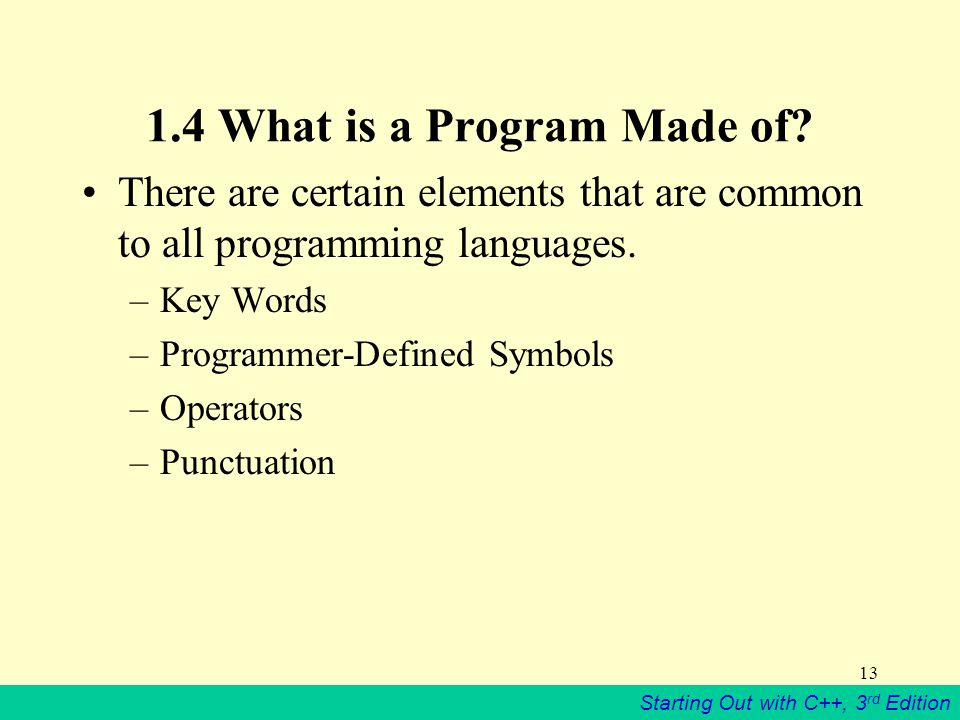 Starting Out with C++, 3 rd Edition What is a Program Made of.
