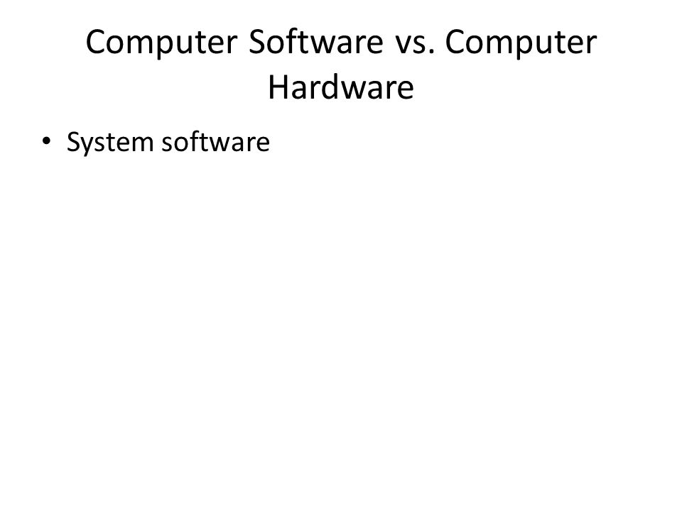Computer Software vs. Computer Hardware System software
