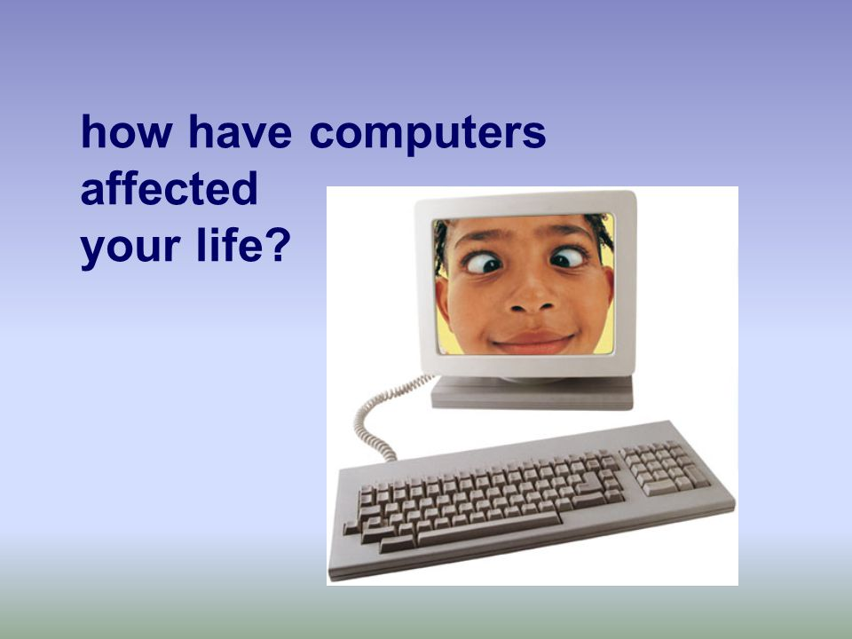 how have computers affected your life