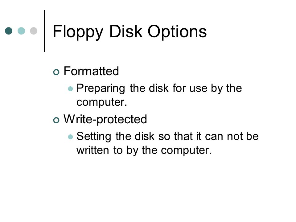 Floppy Disk Options Formatted Preparing the disk for use by the computer.