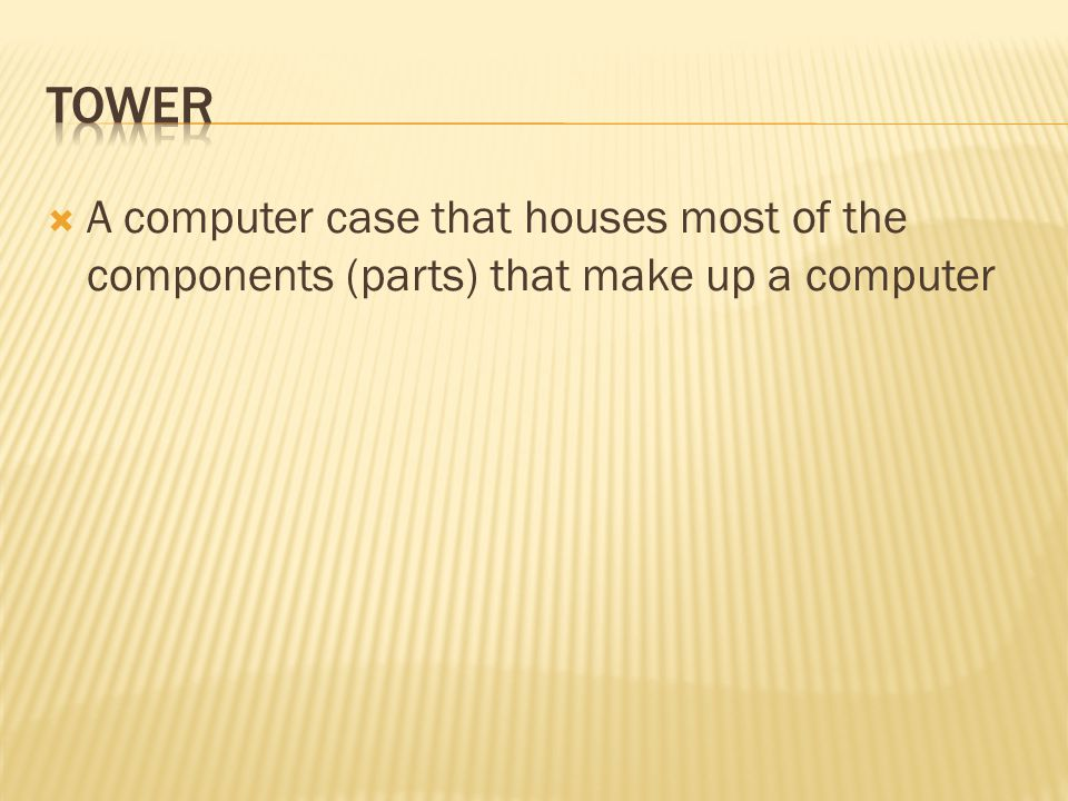  A computer case that houses most of the components (parts) that make up a computer