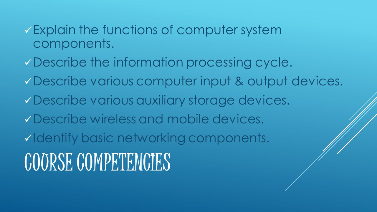 COURSE COMPETENCIES Explain the functions of computer system components.