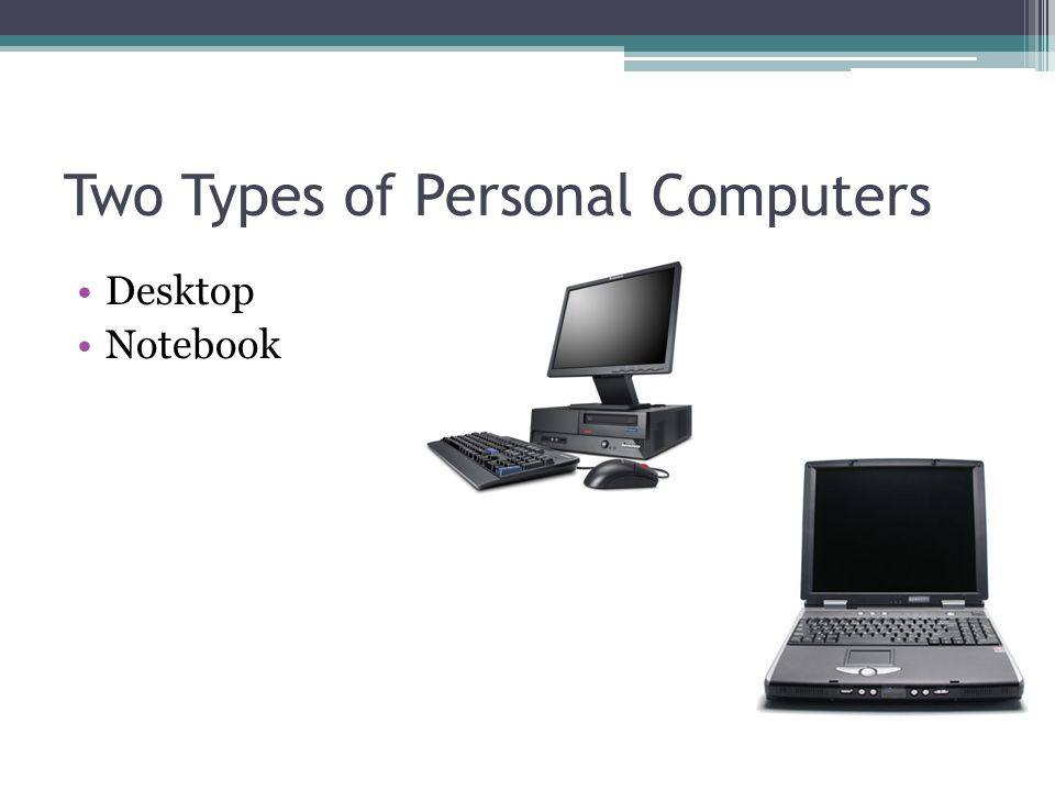 Two Types of Personal Computers Desktop Notebook