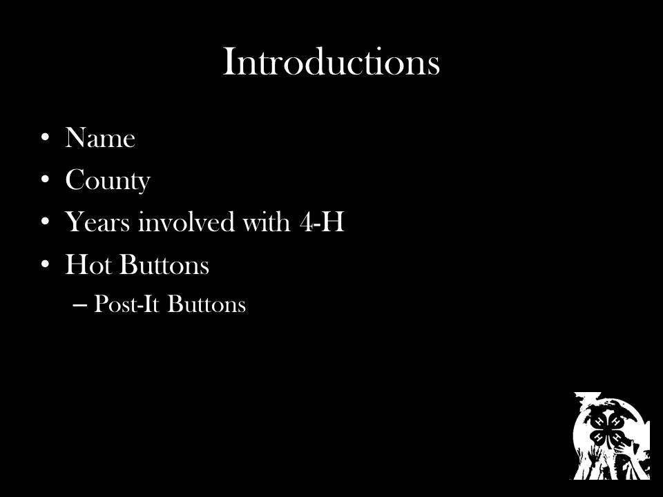 Introductions Name County Years involved with 4-H Hot Buttons – Post-It Buttons