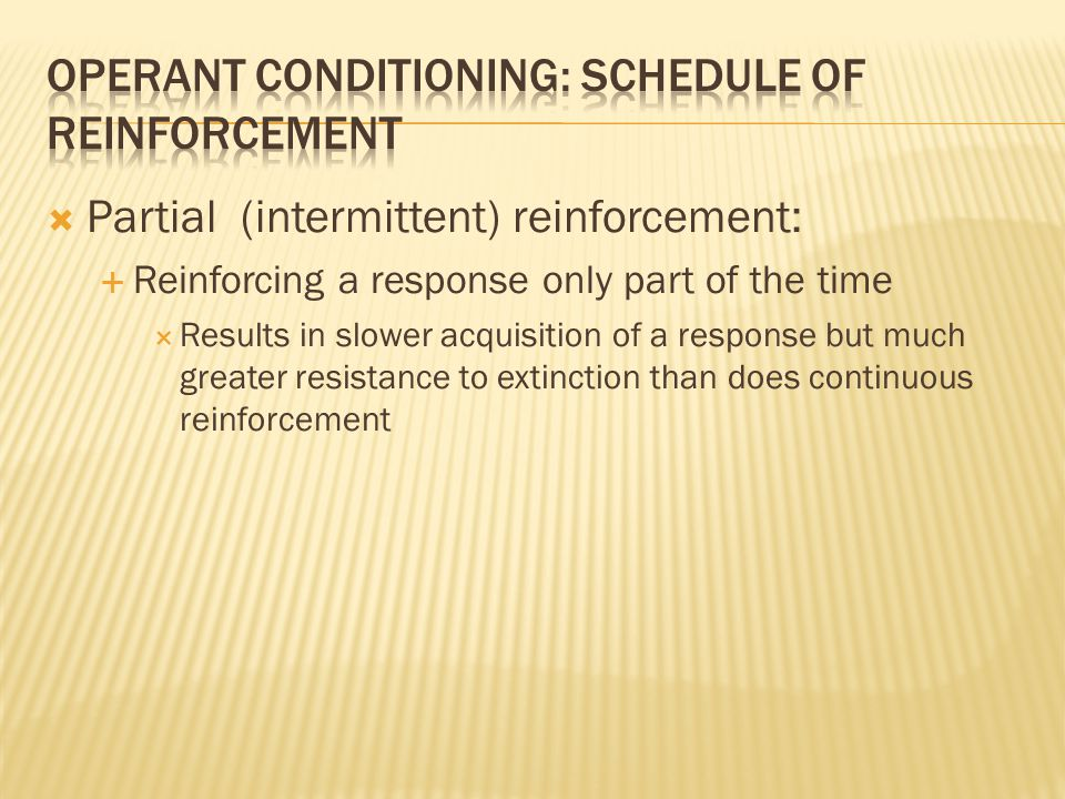  Continuous Reinforcement:  Extinction happens quickly once reinforcement is stopped
