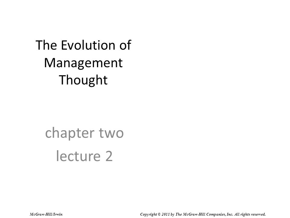 The Evolution of Management Thought chapter two lecture 2 McGraw-Hill/Irwin Copyright © 2011 by The McGraw-Hill Companies, Inc. All rights reserved.