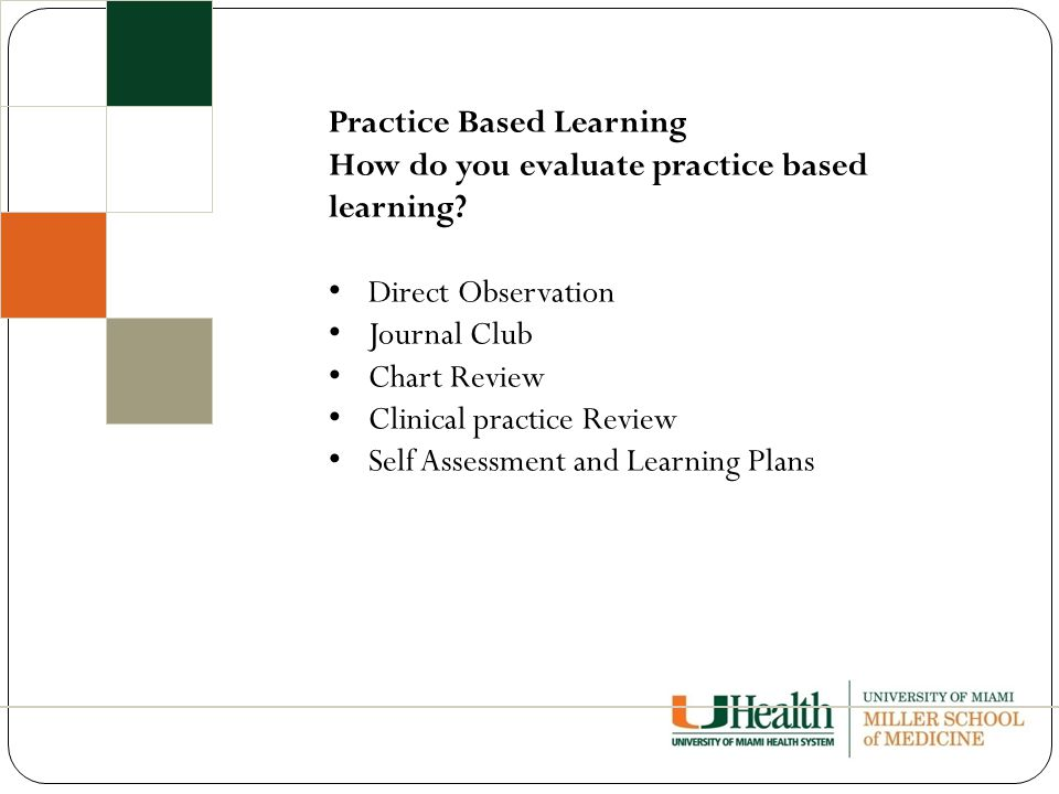 Practice Based Learning How do you evaluate practice based learning.