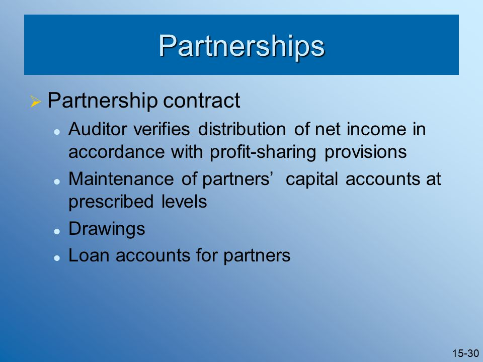 15-30 Partnerships  Partnership contract Auditor verifies distribution of net income in accordance with profit-sharing provisions Maintenance of partners' capital accounts at prescribed levels Drawings Loan accounts for partners