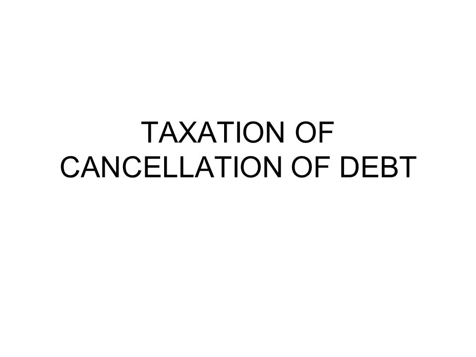 TAXATION OF CANCELLATION OF DEBT