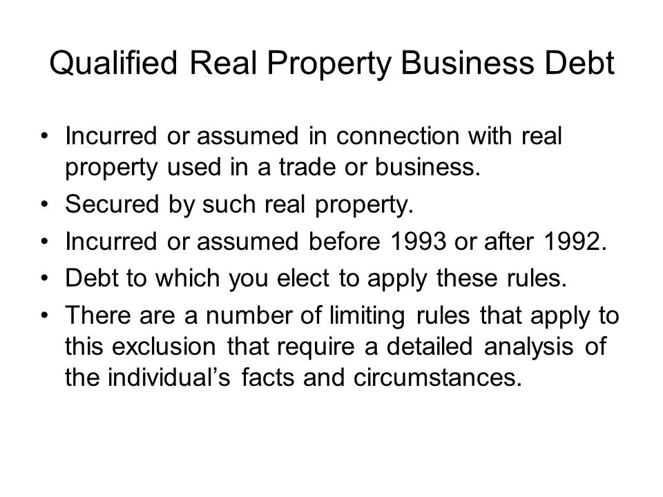 Qualified Real Property Business Debt Incurred or assumed in connection with real property used in a trade or business.