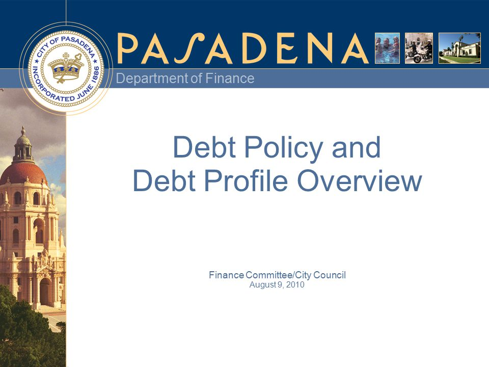 Department of Finance Debt Policy and Debt Profile Overview Finance Committee/City Council August 9, 2010