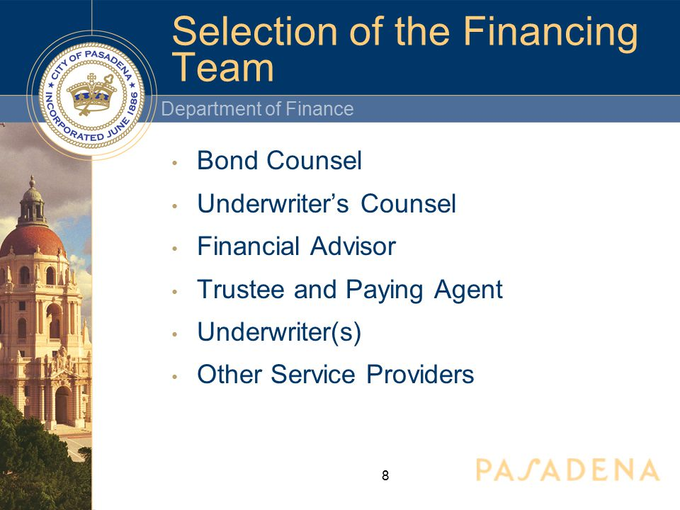 Department of Finance 8 Selection of the Financing Team Bond Counsel Underwriter's Counsel Financial Advisor Trustee and Paying Agent Underwriter(s) Other Service Providers