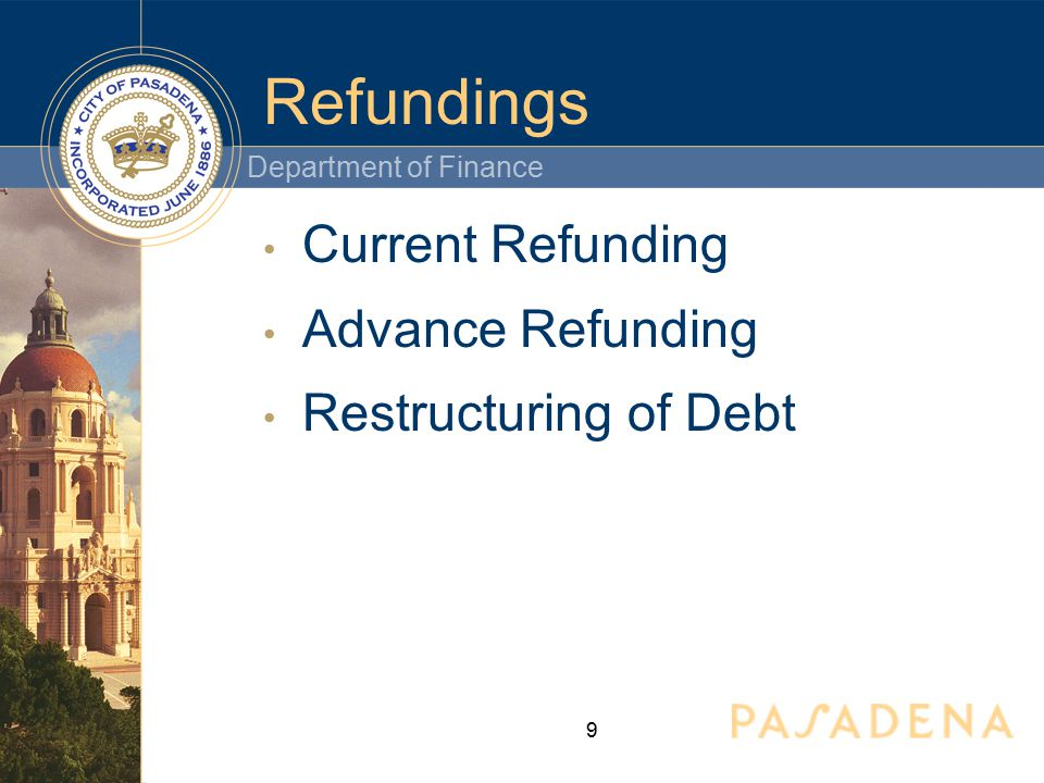 Department of Finance 9 Refundings Current Refunding Advance Refunding Restructuring of Debt