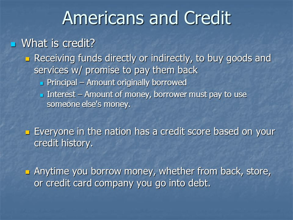 Americans and Credit What is credit. What is credit.
