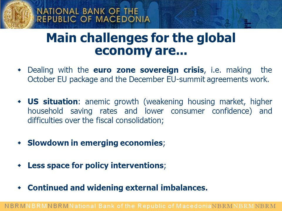 Main challenges for the global economy are...  Dealing with the euro zone sovereign crisis, i.e.