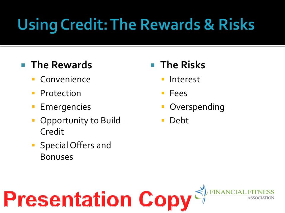  The Rewards  Convenience  Protection  Emergencies  Opportunity to Build Credit  Special Offers and Bonuses  The Risks  Interest  Fees  Overspending  Debt