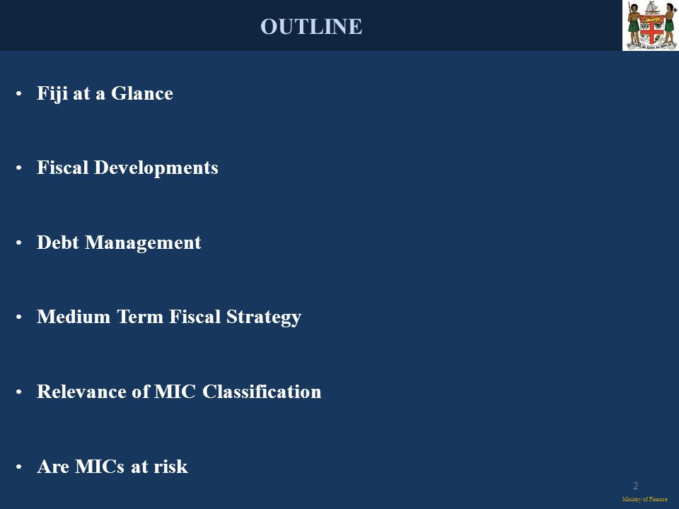 OUTLINE Ministry of Finance Fiji at a Glance Fiscal Developments Debt Management Medium Term Fiscal Strategy Relevance of MIC Classification Are MICs at risk 2