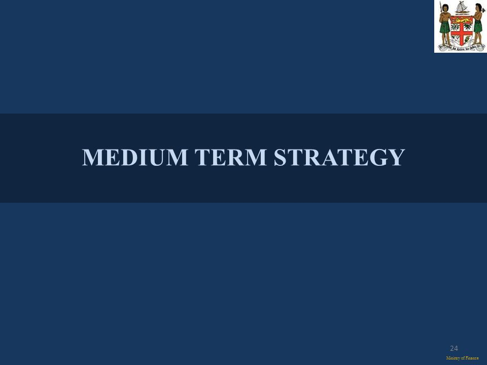 MEDIUM TERM STRATEGY Ministry of Finance 24