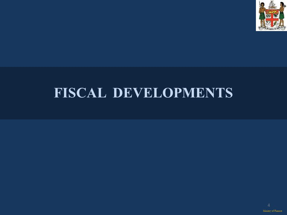 FISCAL DEVELOPMENTS Ministry of Finance 4