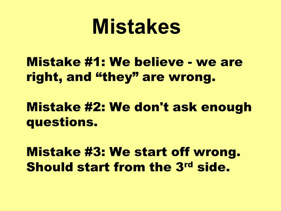 Mistake #1: We believe - we are right, and they are wrong.