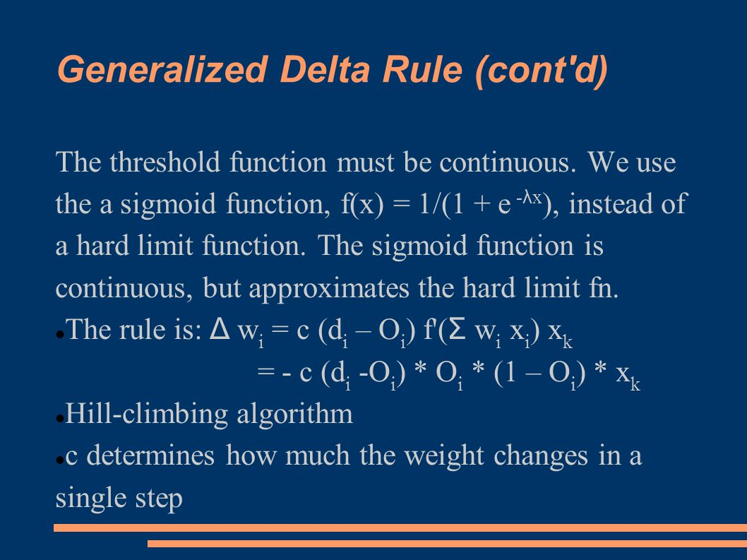 Generalized Delta Rule (cont d) The threshold function must be continuous.