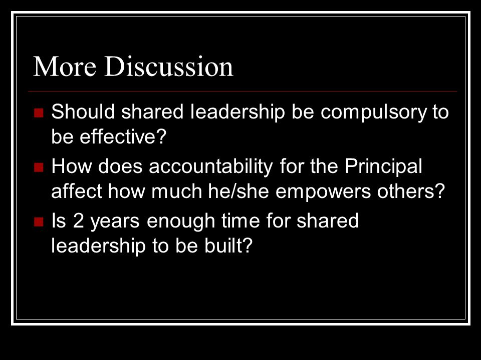 More Discussion Should shared leadership be compulsory to be effective.