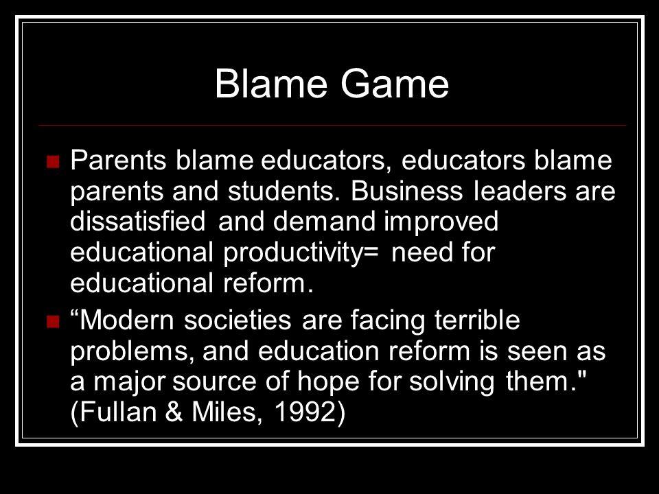 Blame Game Parents blame educators, educators blame parents and students.