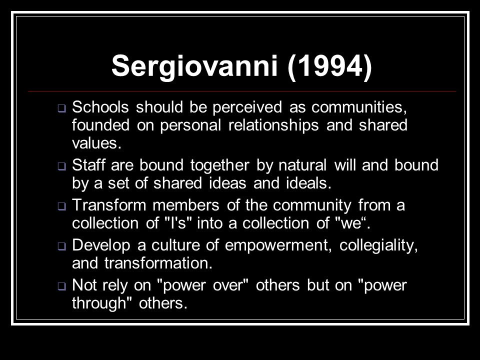 Sergiovanni (1994)  Schools should be perceived as communities, founded on personal relationships and shared values.