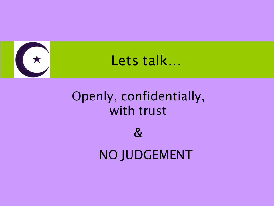 Lets talk… Openly, confidentially, with trust & NO JUDGEMENT