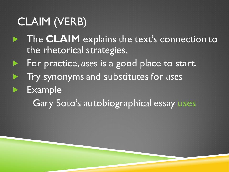 CLAIM (VERB)  The CLAIM explains the text's connection to the rhetorical strategies.