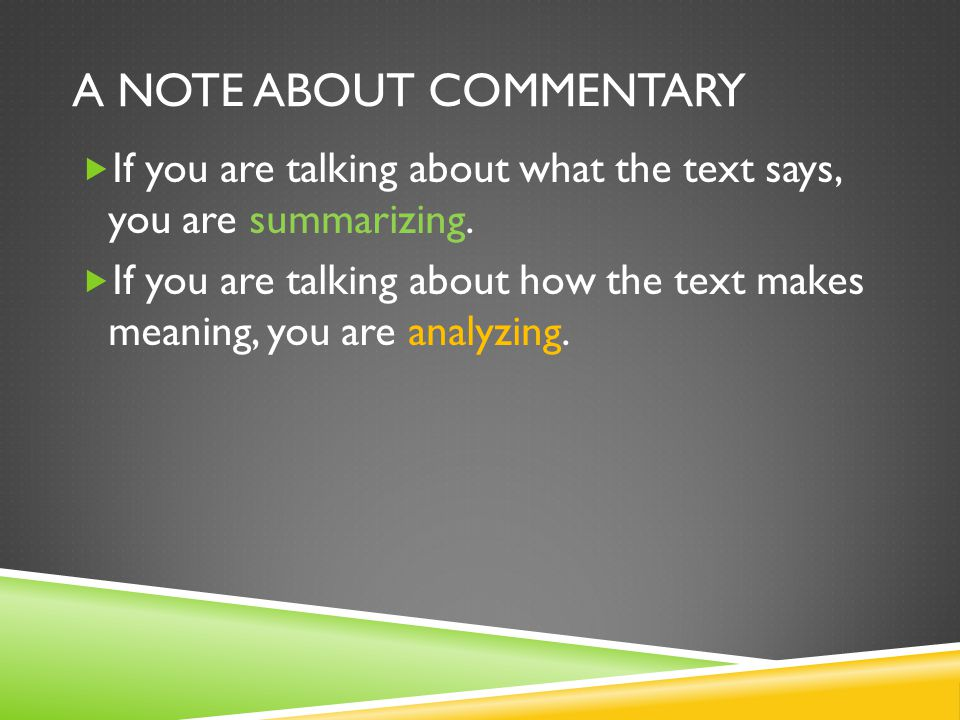 A NOTE ABOUT COMMENTARY  If you are talking about what the text says, you are summarizing.