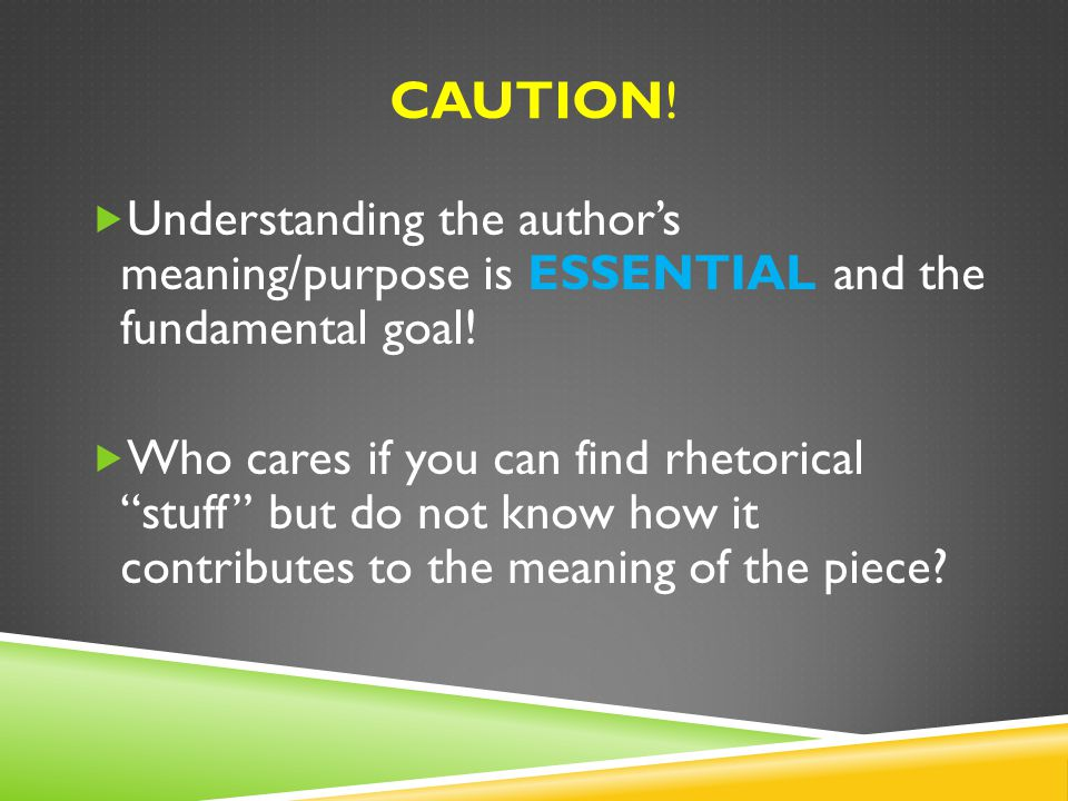 CAUTION.  Understanding the author's meaning/purpose is ESSENTIAL and the fundamental goal.