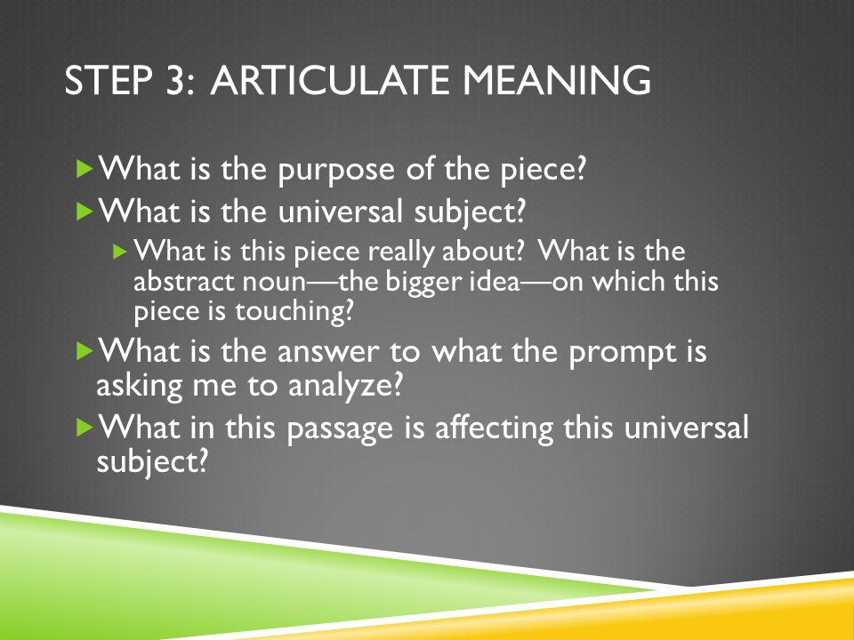 STEP 3: ARTICULATE MEANING  What is the purpose of the piece.